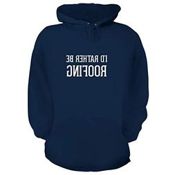 BH Cool Designs I'd Rather Be Roofing - Graphic Hoodie Sweat